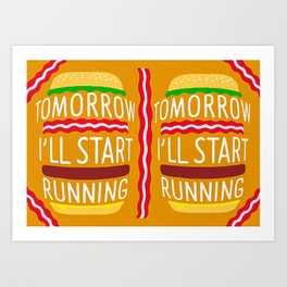 Tomorrow Ill Start Runnin Art Print