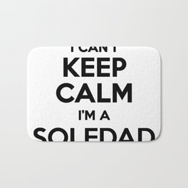 I cant keep calm I am a SOLEDAD Bath Mat