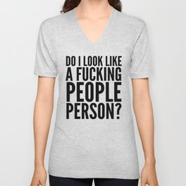 DO I LOOK LIKE A FUCKING PEOPLE PERSON? Unisex V-Neck