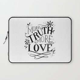 More Truth. More Love. Laptop Sleeve