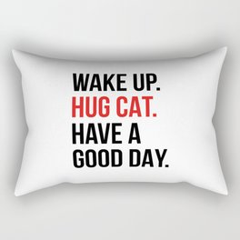 Wake Up, Hug Cat, Have a Good Day Rectangular Pillow