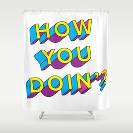 HOW YOU DOIN'? Shower Curtain