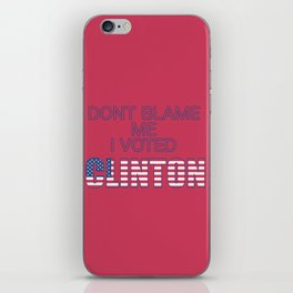 Dont Blame Me I Voted Clinton iPhone Skin