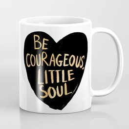 Be Courageous, Little Soul Coffee Mug