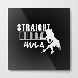 Straight outta hula funny hula dancer black and white Metal Print