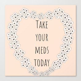 Take your meds today Canvas Print