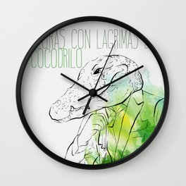 Lloras con lágrimas de cocodrilo (you cry with cocodrile tears) Wall Clock
