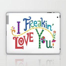 I freakin' love you Laptop & iPad Skin