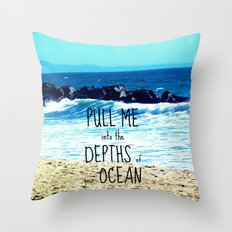 PULL ME INTO YOUR DEPTHS II  Throw Pillow