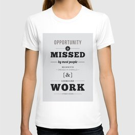 """Thomas Edison Quote: """"Opportunity is Missed by Most People..."""" T-shirt"""