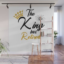 Retirement gifts. The king has retired. Fathers day. Wall Mural