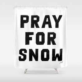 Pray For Snow Shower Curtain