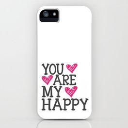 You Are My Happy iPhone Case