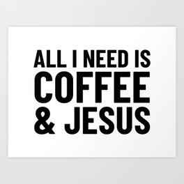All I Need is Coffee & Jesus Art Print