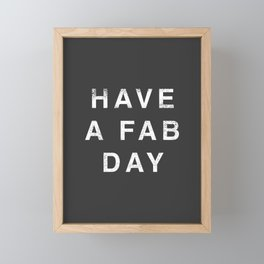 Have A Fab Day Framed Mini Art Print
