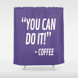 You Can Do It - Coffee (Ultra Violet) Shower Curtain