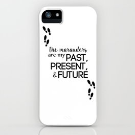 the marauders are my past, present, & future iPhone Case