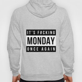 It's f#cking monday once again Hoody