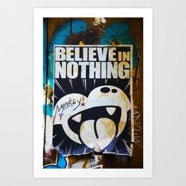 Believe in Nothing Art Print