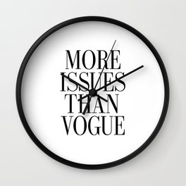"""Printable Art """" More Issues Than Vogue """" - Wall Art - Typography - Inspirational Print Wall Clock"""