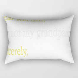Dear Racism I'm not my grandparents Sincerely These Hands Rectangular Pillow