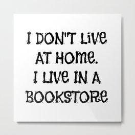 I Live in a Bookstore Metal Print