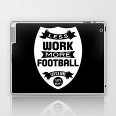 Less work more football Laptop & iPad Skin