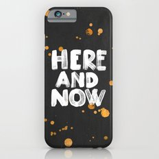 Here And Now Slim Case iPhone 6s