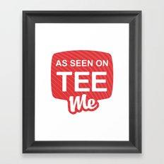 As Seen On Tee Me Framed Art Print