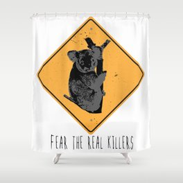 Fear the Real Killers - Koala Shower Curtain
