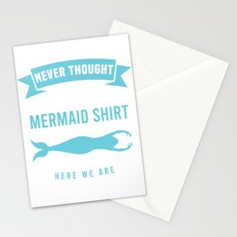 """""""Never Thought I'd Be Wearing A Mermaid Shirt But Here We Are"""" Mermaid Shirt For Mermaid Lovers Stationery Cards"""