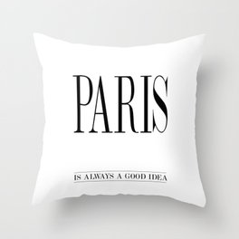 PARIS is always a good idea – Quote Throw Pillow