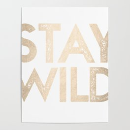 Stay Wild White Gold Quote Poster