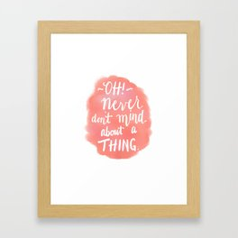 Don't Mind About A Thing Framed Art Print