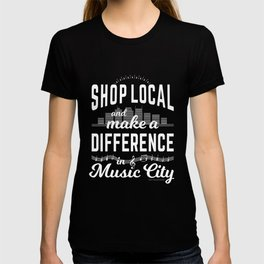 Shop Local and Make a Difference in Music City (White Type) T-shirt