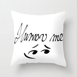 Humor me Throw Pillow