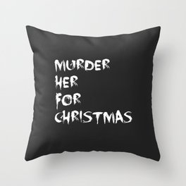 MURDER HER FOR CHRISTMAS (CARMILLA MERCH) Throw Pillow