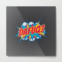 Dafuq? Metal Print