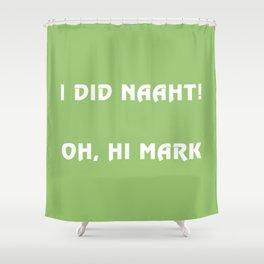 I did naaht...Oh, Hi Mark Shower Curtain