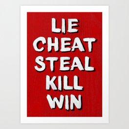 Lie Cheat Steal Kill Win Art Print