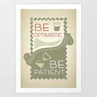 Be patient. Be Optimistic. A PSA for stressed creatives. Art Print