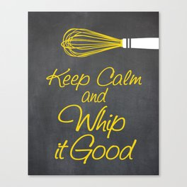 Keep Calm and Whip it Good (Kitchen Whisk) Canvas Print
