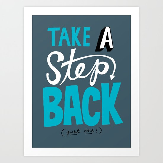 Take a Step Back Art Print