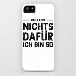 Ich Kann Nichts Dafür Ich Bin So iPhone Case