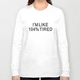 I'm Like 104% Tired Sleeping Funny Slogan Coffee T-Shirts Long Sleeve T-shirt