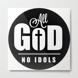 All God No Idols Metal Print