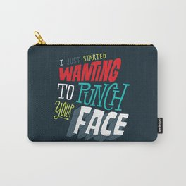 I Just Started Wanting To Punch Your Face Carry-All Pouch