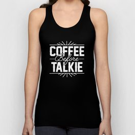 Coffee Before Talkie - Funny Hilarious Coffee T-Shirts Unisex Tank Top