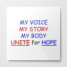 my voice my story my body unite for hope Metal Print