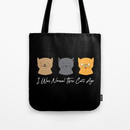 I Was Normal Three Cats Ago - Kitten Feline Purr Tote Bag